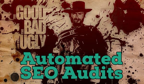 Automated SEO Audits - The Good, The Bad and The Ugly
